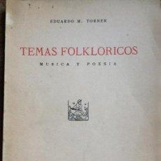 Libros antiguos: TEMAS FOLKLORICOS- MÚSICA Y POESÍA- EDUARDO TORNER- 1935. Lote 107500179