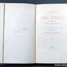 Libros antiguos: CRÓNICA OPERA ITALIANA EN MADRID DESDE 1738 HASTA NUESTROS DÍAS LUIS CARMENA MANUEL MINUESA 1878. Lote 113575307