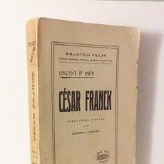 Libros antiguos: VINCENT D´ INDY : CÉSAR FRANCK (BIBLIOTECA VILLAR, VALENCIA, 1917 MÚSICA. Lote 114407731