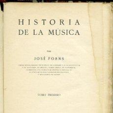 Libros antiguos: JOSÉ FORNS: HISTORIA DE LA MÚSICA. TOMO PRIMERO. MADRID, 1ª EDICIÓN 1925, 286 PÁGINAS. Lote 117221271