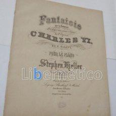 Livres anciens: PARTITURA PARA PIANO. FANTAISIE SUR LA ROMANCE. DE L´OPERA CHARLES VI POR STEPHEN HÉLLER. Lote 118293487
