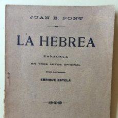 Libros antiguos: LA HEBREA- ZARZUELA EN TRES ACTOS- MUSICA DE ENRIQUE ESTELA- JUAN B. PONT 1.919. Lote 118363411