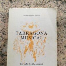Libros antiguos: TARRAGONA MUSICAL UN SIGLO DE VIDA ARTÍSTICA 1850-1950 EDITADO EN 1969.. Lote 132205834