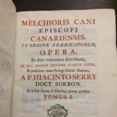 Libros antiguos: MELCHIORIS CANI EPISCOPI CANARIENSIS, EX ORDINE PRAEDICATORUM. OPERA. TOMO I Y II. Lote 132389422