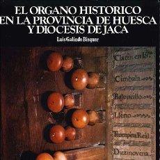 Libros antiguos: EL ÓRGANO HISTÓRICO EN LA PROVINCIA DE HUESCA Y DIÓCESIS DE JACA. (GALINDO BISQUER. AUTÓGRAFO. Lote 132409474
