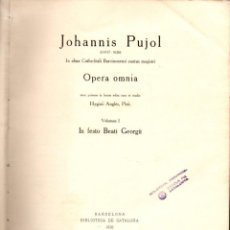 Libros antiguos: JOHANNIS PUJOL : OPERA OMNIA I- IN FESTO BEATI GEORGII (1926). Lote 135118422
