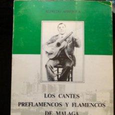 Libros antiguos: LOS CANTES PREFLAMENCOS Y FLAMENCOS DE MÁLAGA ALFREDO ARREBOLA 1ª EDICIÓN 1985. Lote 135881502