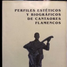 Libros antiguos: PERFILES ESTÉTICOS Y BIOGRÁFICOS DE CANTAORES FLAMENCOS ALFREDO ARREBOLA. Lote 135905314