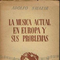 Libros antiguos: LA MÚSICA ACTUAL EN EUROPA Y SUS PROBLEMAS, POR ADOLFO SALAZAR. AÑO 1935. (13.6). Lote 137977982