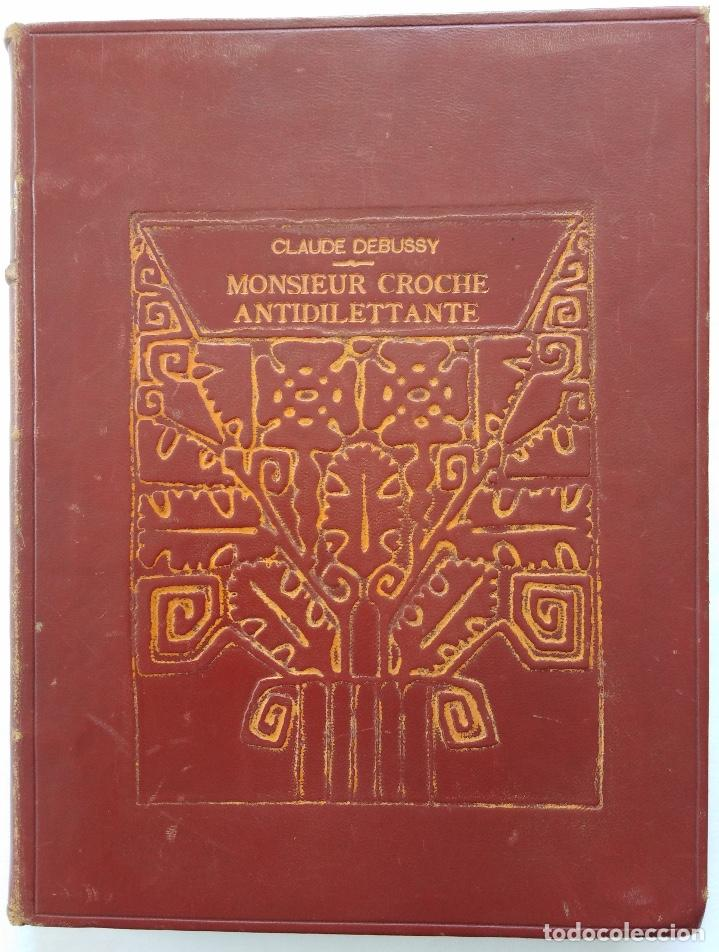 CLAUDE DEBUSSY: MONSIEUR CROCHE ANTIDILETTANTE. 1ª EDICIÓN FRANCESA DE EL SR. CORCHEA (PARÍS, 1921) (Libros Antiguos, Raros y Curiosos - Bellas artes, ocio y coleccion - Música)