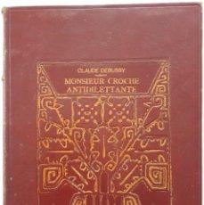 Libros antiguos: CLAUDE DEBUSSY: MONSIEUR CROCHE ANTIDILETTANTE. 1ª EDICIÓN FRANCESA DE EL SR. CORCHEA (PARÍS, 1921). Lote 140722378