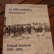 Libros antiguos: LA PHILARMÒNICA PORRERENCA. ESTUDI HISTÒRIC 1856- 2006. PORRERES, MALLORCA, 2006.. Lote 143860182