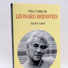 Libros antiguos: VIDA Y OBRA DE LEONARD BERNSTEIN (PAUL R. LAIRD) TURNER, 2018. Lote 144124602
