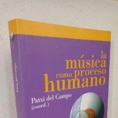 Libros antiguos: LA MUSICA COMO PROCESO HUMANO. PATXI DEL CAMPO (COORDINADOR). Lote 151423142
