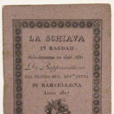 Libros antiguos: LA SCHIAVA IN BAGDAD. MELODRAMMA IN DUE ATTI DA RAPPRESENTARSI NEL TEATRO DELLA ECCMA. CITTÁ DI.... Lote 152028722