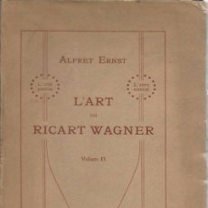 Libros antiguos: L' ART DE RICART WAGNER II / A. ERNST; TRAD. G. ZANNÉ. BCN : AS. WAGNERIANA, 1910. 20X14CM. 404 P.. Lote 160436002