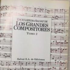 Libros antiguos: ENCICLOPEDIA SALVAT DE LOS GRANDES COMPOSITORES - TOMO I Y II. Lote 165905718