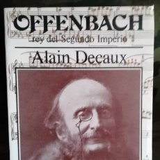 Libros antiguos: OFFENBACH- ALAIN DECAUX 1987 BIOGRAFÍA. Lote 169629844