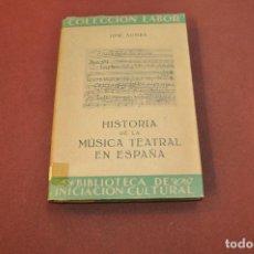 Livres anciens: HISTORIA DE LA MÚSICA TEATRAL EN ESPAÑA - JOSÉ SUBIRÁ - COLECCIÓN LABOR AÑO 1945 - AMUB. Lote 170055200