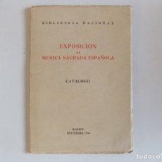 Libros antiguos: LIBRERIA GHOTICA. BIBLIOTECA NACIONAL. EXPOSICIÓN DE MÚSICA SAGRADA ESPAÑOLA. 1954.ILUSTRADO.. Lote 172426770