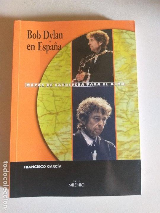 BOB DYLAN EN ESPAÑA (MAPAS DE CARRETERA PARA EL ALMA) (2000) MILENIO - FRANCISCO GARCIA (Libros Antiguos, Raros y Curiosos - Bellas artes, ocio y coleccion - Música)