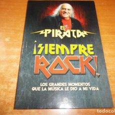 Libros antiguos: EL PIRATA SIEMPRE ROCK LIBRO FIRMADO AÑO 2016 ISBN 978-84-9060-811-1 AUTOGRAFO EMISION PIRATA RARO. Lote 175569627
