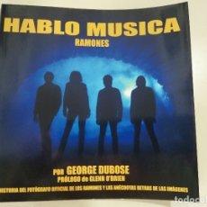 Libros antiguos: LIBRO RAMONES - HABLO MUSICA - GEORGE DUBOSE - PRÓLOGO DE GLENN O'BRIEN - FOTOS, ANÉCDOTAS, HISTORIA. Lote 175668418