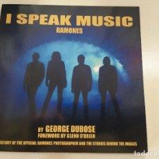 Libros antiguos: LIBRO RAMONES - I SPEAK MUSIC - GEORGE DUBOSE - PRÓLOGO DE GLENN O'BRIEN - FOTOS,ANÉCDOTAS, HISTORIA. Lote 175668492