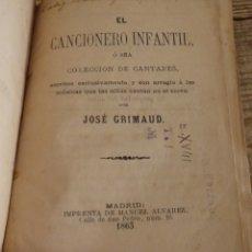 Libros antiguos: 1ª EDICION, EL CANCIONERO INFANTIL O SEA COLECCION DE CANTARES...., JOSE GRIMAUD,1863,126 PAGINAS. Lote 176247045