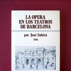 Libros antiguos: LA ÓPERA EN LOS TEATROS DE BARCELONA - JOSÉ SUBIRÁ. Lote 182465281