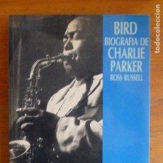Libros antiguos: BIRD: BIOGRAFIA DE CHARLIE PARKER - ROSS RUSSELL (1989) 299PP. Lote 182913316