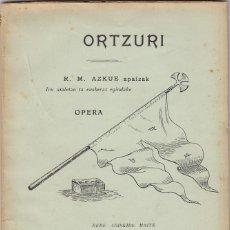 Libros antiguos: ORTZURI POR R.M.AZKUE. ÓPERA EN TRES ACTOS.EUSKERA Y CASTELLANO BILBAO. BIZKAIA. VIZCAYA. MÚSICA.. Lote 182994072