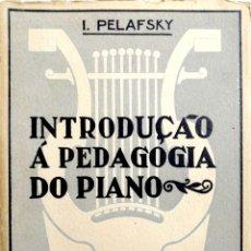 Libros antiguos: INTRODUCAO A PEDAGOGIA DO PIANO. EDITORIAL PAULISTA- SAO PAULO- POR I.PELAFSKY. Lote 226806600