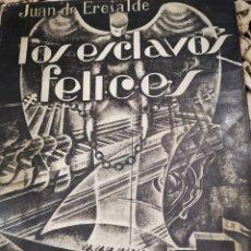 Libros antiguos: LOS ESCLAVOS FELICES. OPERA DE J.C. DE ARRIAGA - ERESALDE, JUAN DE ,1935, DEDICADO POR EL AUTOR. Lote 185739607