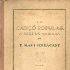 Libros antiguos: MAS I SERRACANT . LA CANÇÓ POPULAR A TRET DE MAINADA (IBERIA, C. 1930 ) IL.LUSTRAT PER A. UTRILLO. Lote 188282205