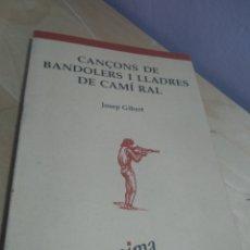 Libros antiguos: CANSONS DE BANDOLERS I LLADRES DE CAMÍ RAL JOSEP GIBERT. Lote 189224512