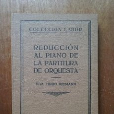 Libri antichi: REDUCCION AL PIANO DE LA PARTITURA DE ORQUESTA, HUGO RIEMANN, COLECCION EDITORIAL LABOR, 150, 1928. Lote 197085345