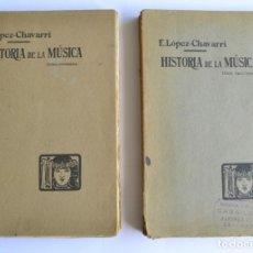 Libros antiguos: E. LÓPEZ-CHAVARRI. HISTORIA DE LA MÚSICA. TOMOS I Y II. IMPRENTA ELZEVIRIANA. BARCELONA, 1914. Lote 202322411