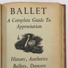 Libros antiguos: BALLET. A COMPLETE GUIDE TO APPRECIATION. HISTORY, AESTHETICS, BALLETS, DANCERS.. Lote 204663205