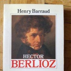 Livros antigos: HECTOR BERLIOZ - HENRY BARRAUD - ALIANZA MÚSICA, MUY BUEN ESTADO, RARO. Lote 208296125