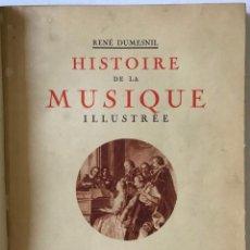 Libros antiguos: HISTOIRE DE LA MUSIQUE ILLUSTRÉE. - DUMESNIL, RENÉ.. Lote 208832255
