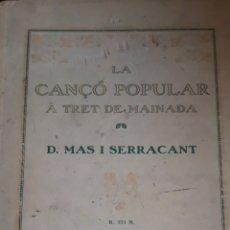 Libros antiguos: LA CANÇO POPULAR A TRET DE MAINADA. D. MÁS I SERRACANT. Lote 209059176