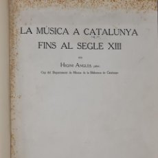 Libros antiguos: LA MUSICA A CATALUNYA FINS AL SEGLE XIII. HIGINI ANGLES. ESTUDIS CATALANS. 1935.. Lote 213073057