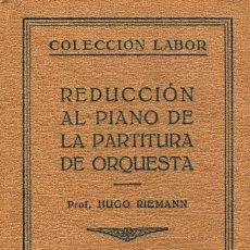 Libros antiguos: REDUCCIÓN AL PIANO DE LA PARTITURA DE ORQUESTA (HUGO RIEMANN) CON NUMEROSOS EJEMPLOS MUSICALES INDIC. Lote 213490493