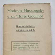 Libros antiguos: MODESTO MUSSORGSKY Y SU BORIS GODUNOF.BOCETO HISTÓRICO ARTISTICO POR AD.S. MATAMALA EDITOR, 1922. Lote 214484252