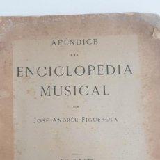 Libros antiguos: APÉNDICE A LA ENCICLOPEDIA MUSICAL. JOSÉ ANDRÉU FIGUEROLA. Lote 217241736