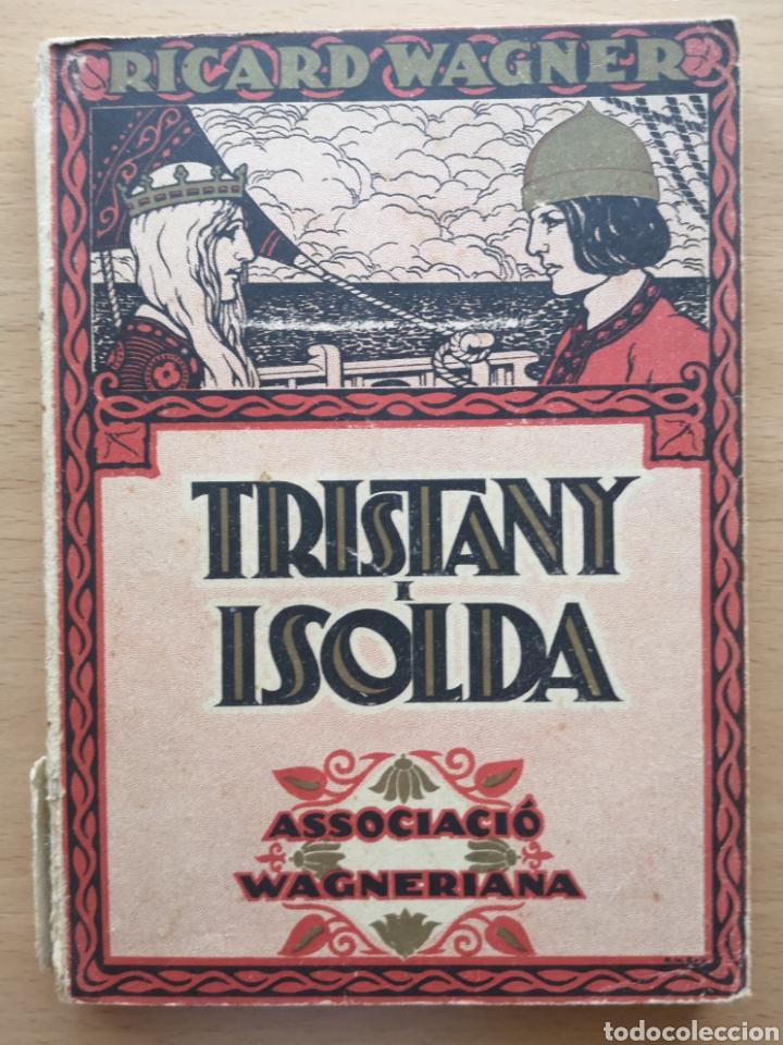 TRISTANY Y ISOLDA. ASSOCIACIÓ WAGNERIANA. RICARD WAGNER. JERONI ZANNÉ II JOAQUIM PENA. 1925 (Libros Antiguos, Raros y Curiosos - Bellas artes, ocio y coleccion - Música)