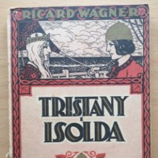 Libros antiguos: TRISTANY Y ISOLDA. ASSOCIACIÓ WAGNERIANA. RICARD WAGNER. JERONI ZANNÉ II JOAQUIM PENA. 1925. Lote 217708466