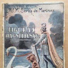 Libros antiguos: FIGURAS WAGNERIANA. SERRA DE MARTÍNEZ. 1928. Lote 217708745