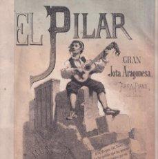 Livres anciens: ISIDORO HERNÁNDEZ: EL PILAR. GRAN JOTA ARAGONESA PARA PIANO, CON LETRA. SIGLO XIX. MUY RARA. Lote 219079756